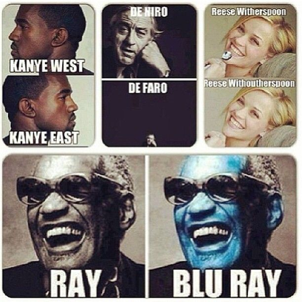 Kanye West Kanye East De Niro De Faro Reese Witherspoon Reese Withoutherspoon Ray Blu Ray Funny P Kanye West Funny Memes