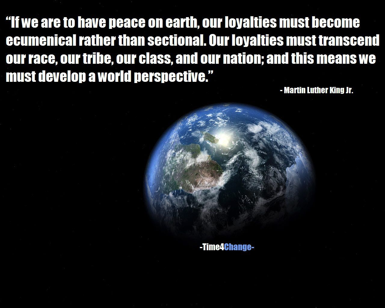 If We Are To Have Peace On Earth Our Loyalties Must Become