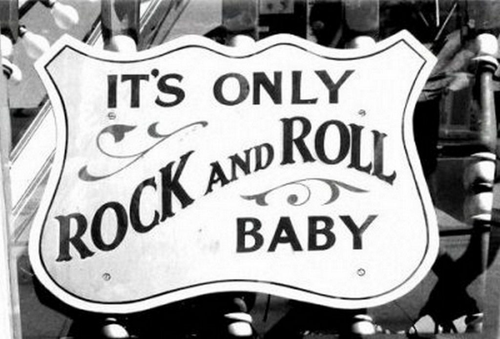 it's only rock and roll BABY
