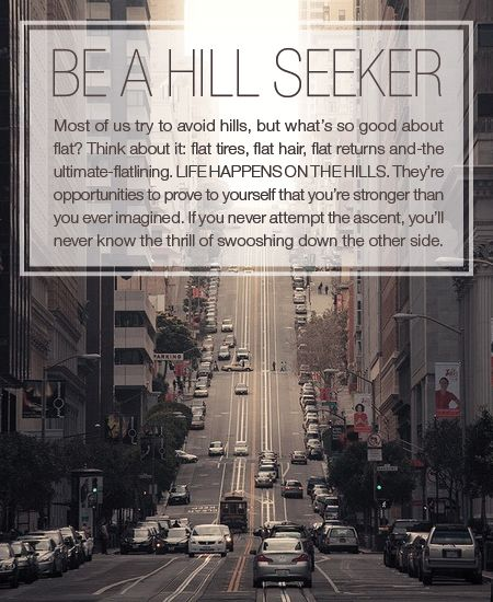 Be a hill seeker.
