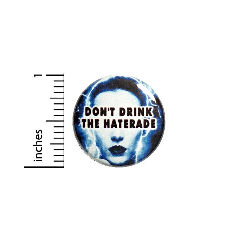 Amazon Com No Haters Button Don T Drink The Haterade Be Kind Backpack Jacket Pin 1 59 22 Everything Else Funny Buttons Buttons Pinback Jacket Pins