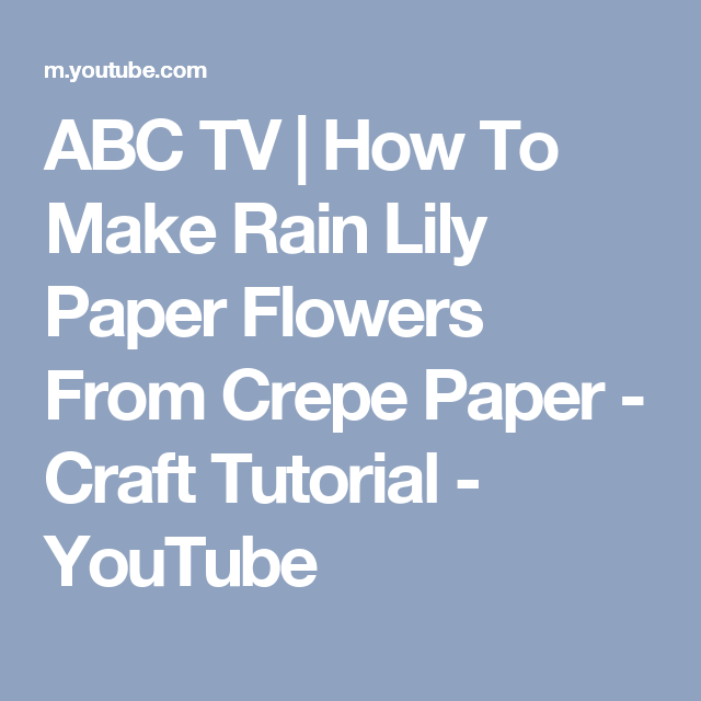 ABC TV | How To Make Rain Lily Paper Flowers From Crepe Paper - Craft Tutorial - YouTube