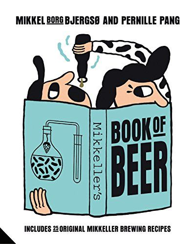 Mikkeller's Book of Beer: Includes 25 Original Mikkeller Brewing Recipes: Mikkel Borg Bjergs, Pernille Pang: 9781909342880: Amazon.com: Books