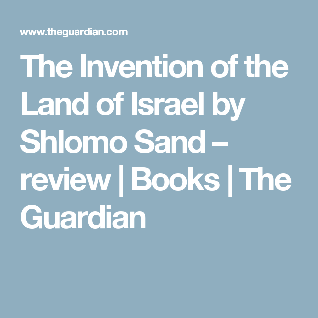 The Invention of the LandofIsrael by Shlomo Sand – review | Books | The Guardian