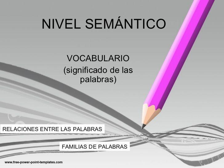 NIVEL SEMÁNTICO                  VOCABULARIO                 (significado de las                      palabras)RELACIONES ...
