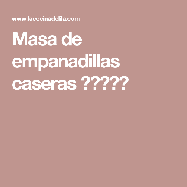 Masa de empanadillas caseras ★★★★★