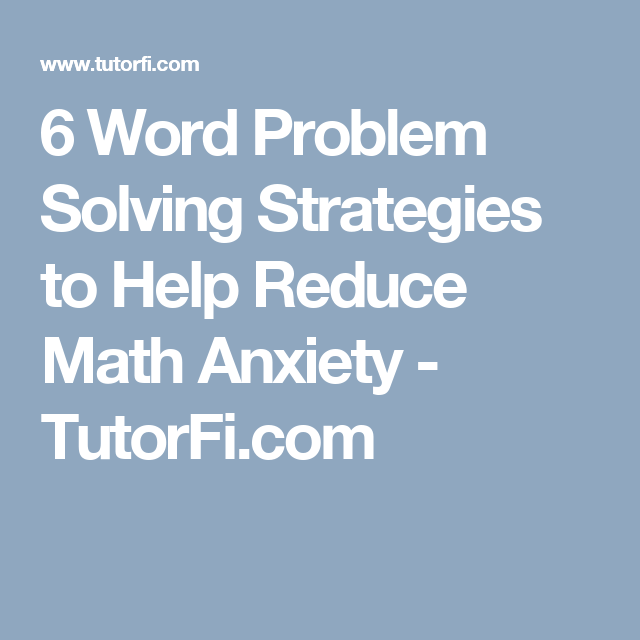 6 Word Problem Solving Strategies to Help Reduce Math Anxiety ...