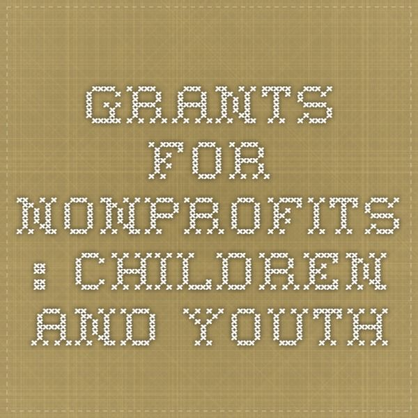 Grants for Nonprofits : Children and Youth LIST | Grants