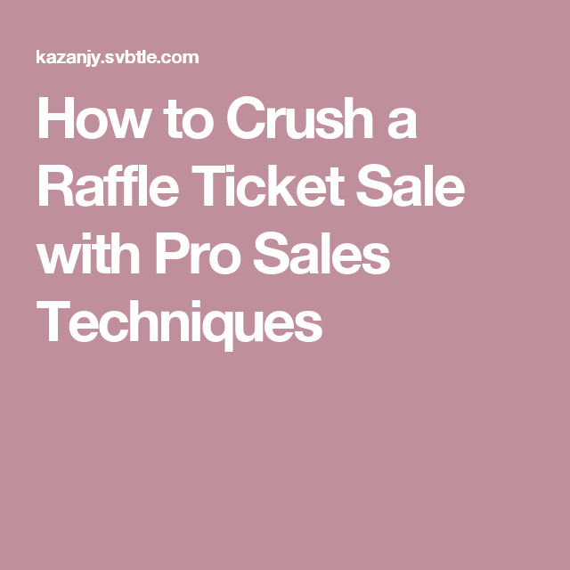How To Crush A Raffle Ticket Sale With Pro Sales Techniques  Pto