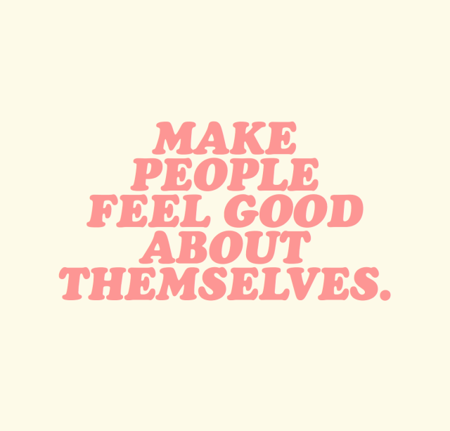 Make people feel good about themselves | Words | Pinterest ...