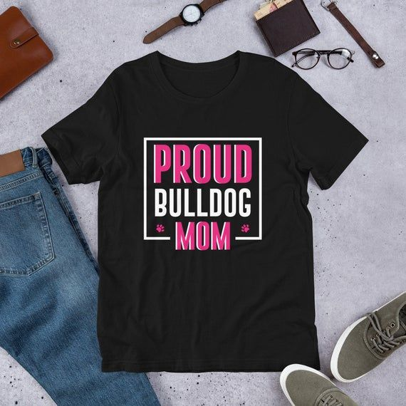 Womens Proud Bulldog Mom T-Shirt - Funny BullDog Mother GIFT #funnybulldog