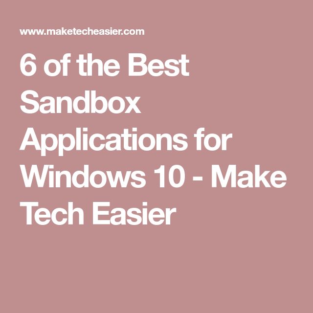 6 of the Best Sandbox Applications for Windows 10 Make