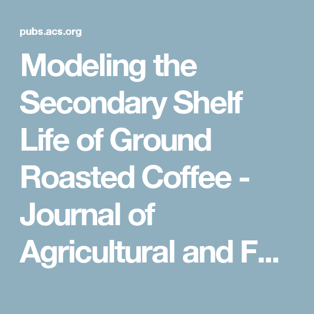 Modeling The Secondary Shelf Life Of Ground Roasted Coffee Koffie