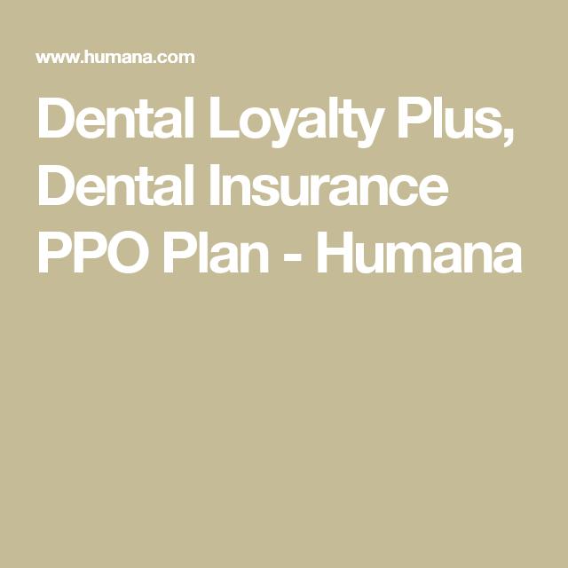 Dental Loyalty Plus Dental Insurance Ppo Plan Humana Dental