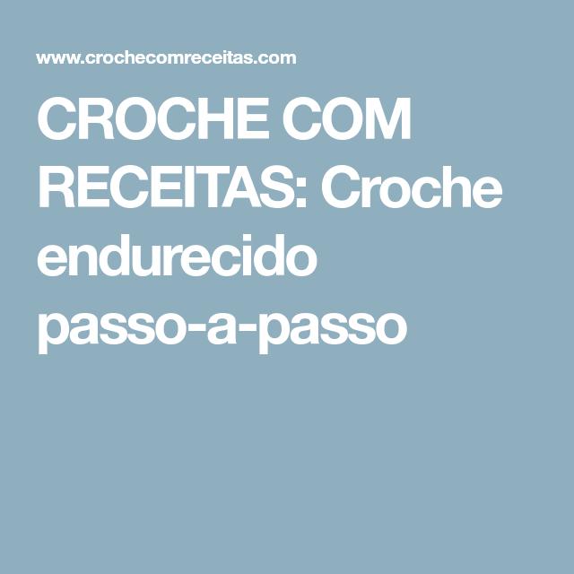 CROCHE COM RECEITAS: Croche endurecido passo-a-passo