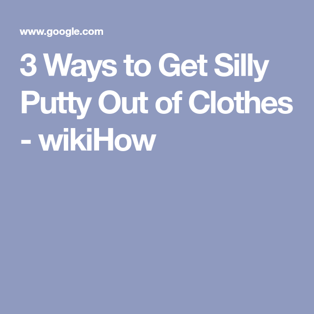 3 Ways To Get Silly Putty Out Of Clothes Wikihow Silly Putty Silly Washing Clothes