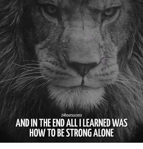 Image Result For If You Want To Be Strong Learn How To Fight Alone