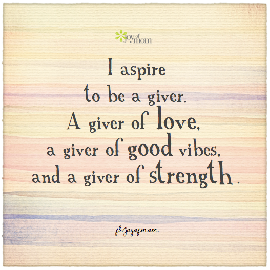 Good Vibes Quotes: I Aspire To Be A Giver. A Giver Of Love, A Giver Of Good