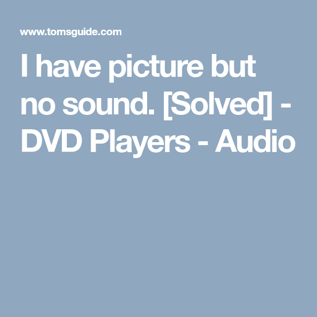 I Have Picture But No Sound Solved Dvd Player Httpwww