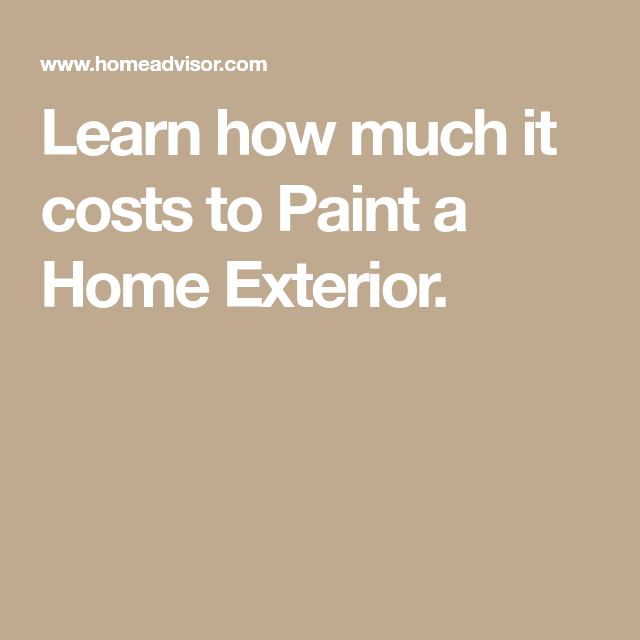 Learn How Much It Costs To Paint A Home Exterior House Exterior House Painting Cost Exterior