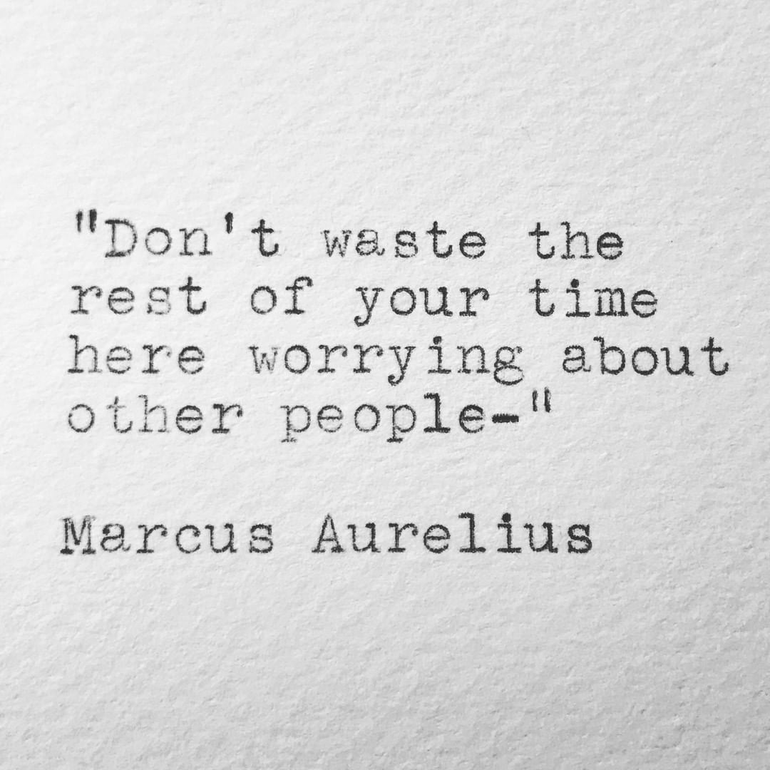 Don T Waste The Rest Of Your Time Here Worrying About Other People Marcus Aurelius Stoicism Stoic Marcusaurel Stoic Philosophy Quotes Marcus Aurelius