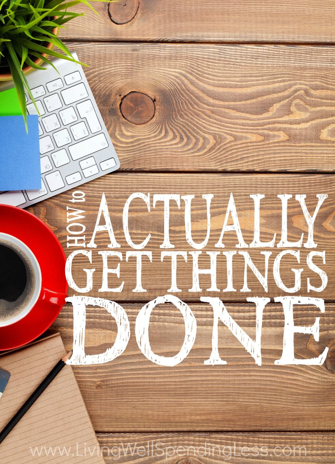 How To Actually Get Things Done