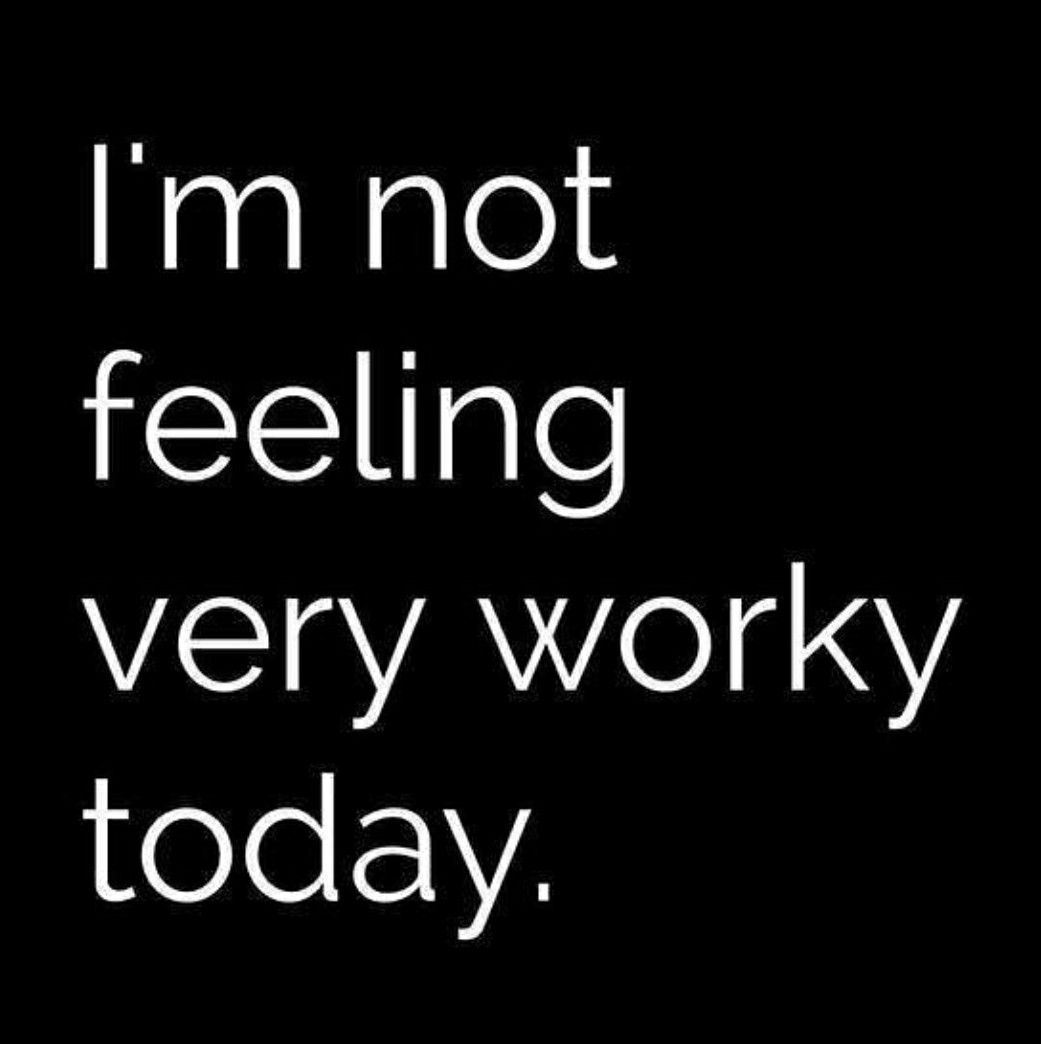 I M Not Feeling Very Worky Today Funny Quotes Work Quotes Work Humor