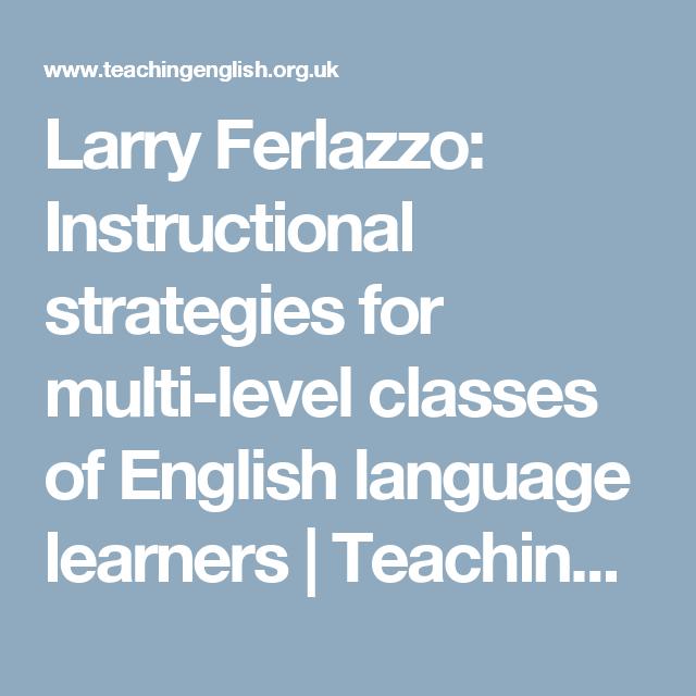 Larry Ferlazzo Instructional Strategies For Multi Level Classes Of