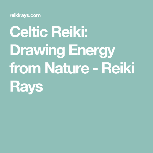 Celtic Reiki Drawing Energy From Nature Chakras Chakra System