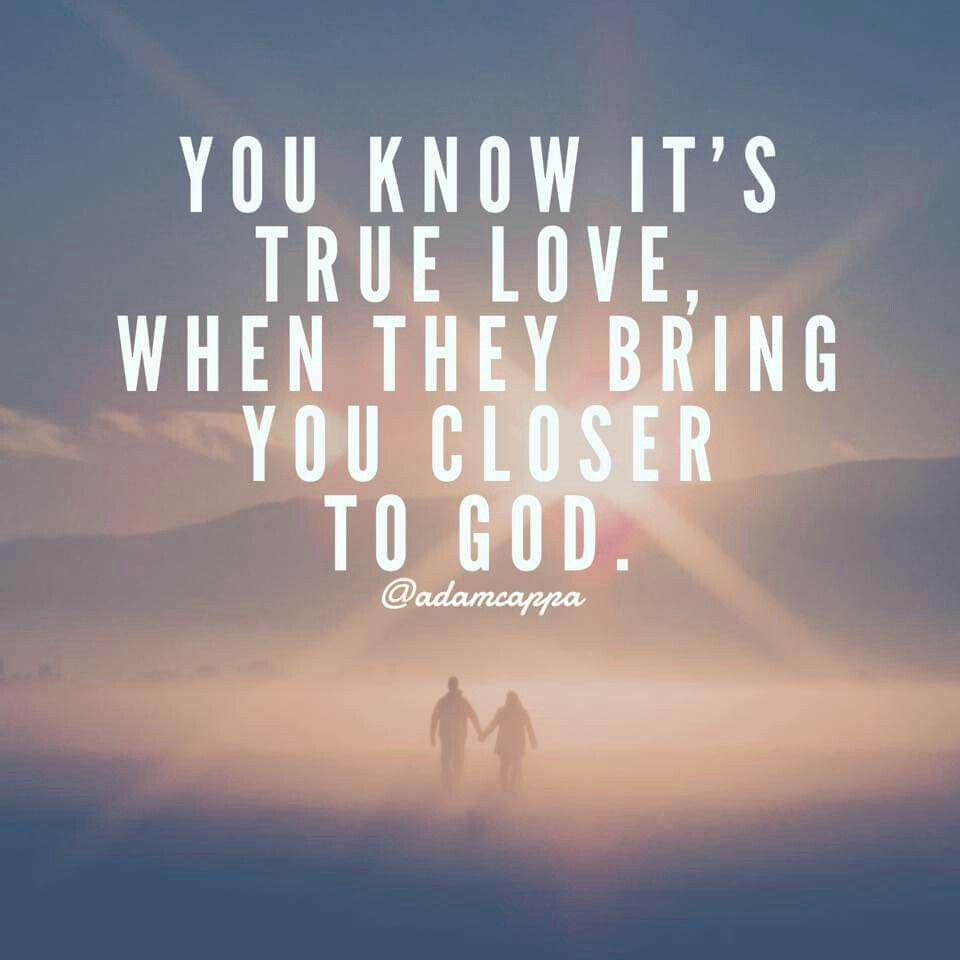 God As The Center Of Relationships Quotes: You Know It's True Love When They Bring You Closer To God