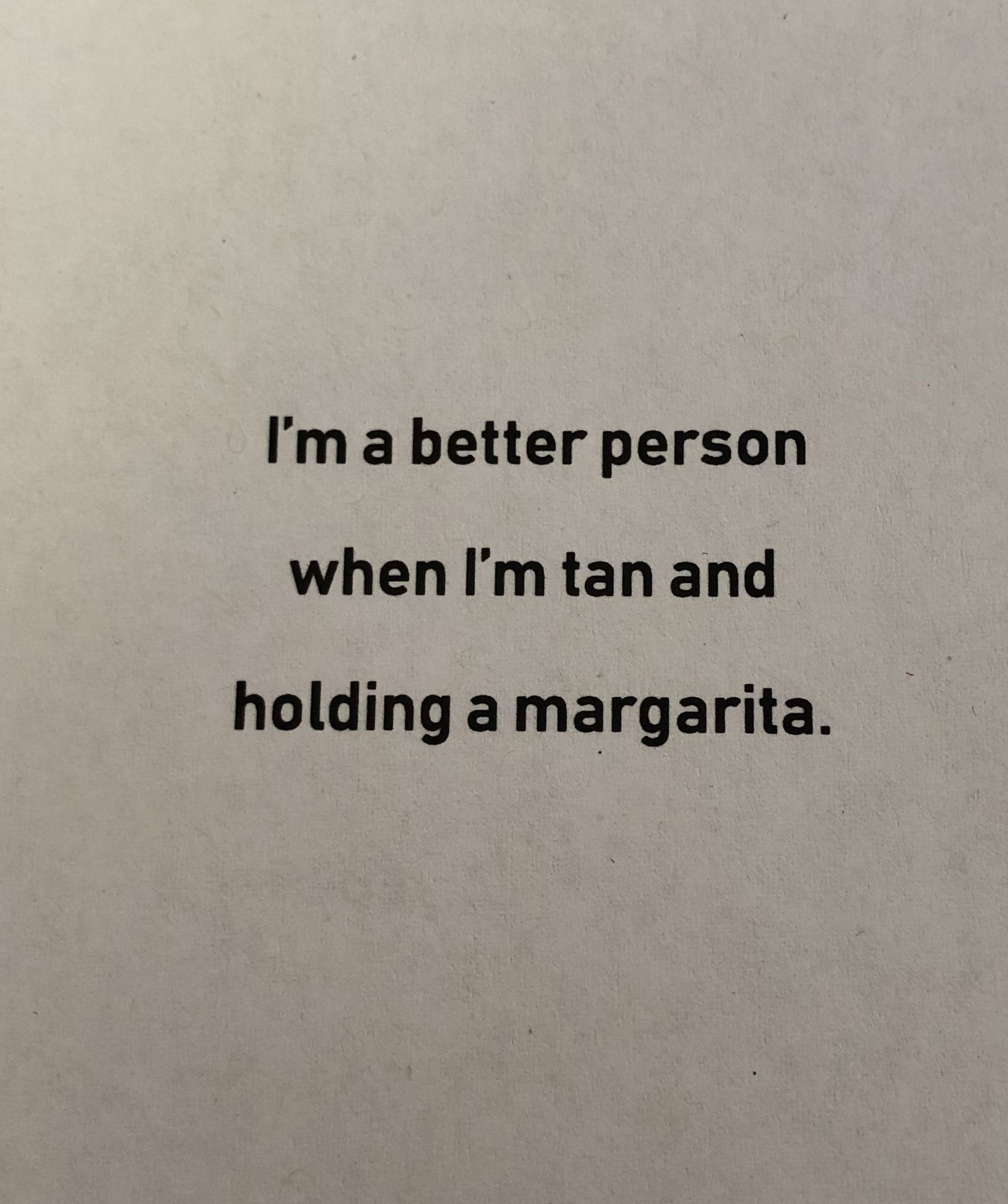 I\'m a better person when I\'m tan and holding a margarita ...