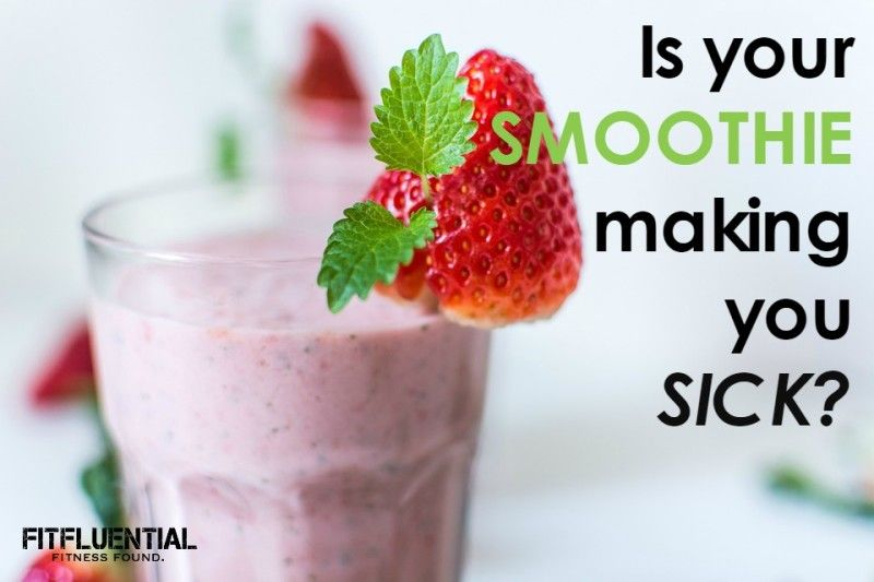 Is your smoothie making you sick?