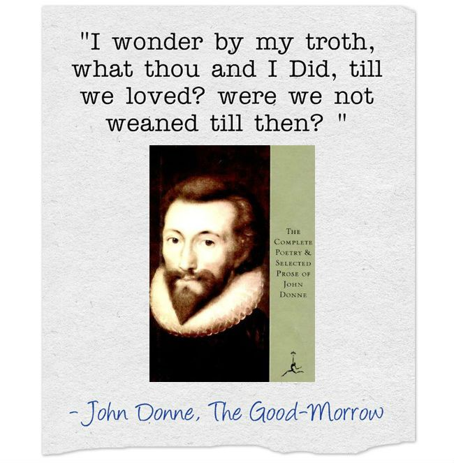 The Good Morrow By John Donne I Wonder By My Troth What Thou And I Did Till We Loved Were We No Romantic Quotes Most Romantic Quotes Metaphysical Poetry