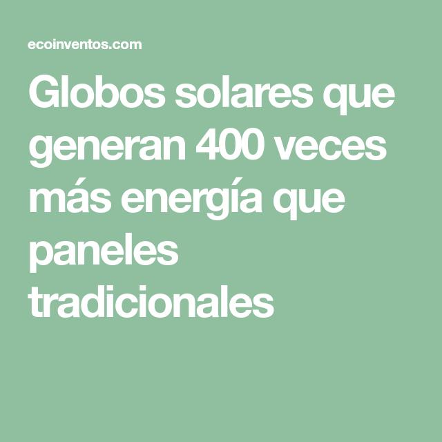 Globos Solares Que Generan 400 Veces Mas Energia Que Paneles Tradicionales Energia Solar Energia Globos