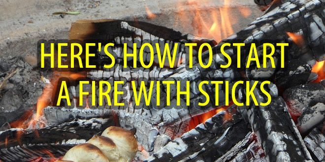Top 6 Ways Start A Fire With Sticks Survival Sullivan Survival Prepping How To Make Fire Fire