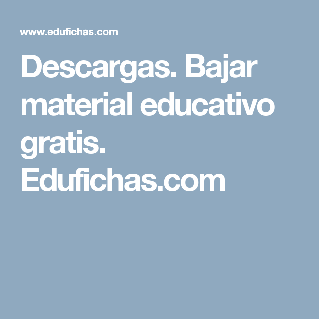 Descargas. Bajar material educativo gratis. Edufichas.com