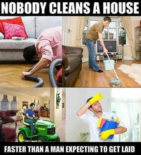Funny But I Get Laid Whenever I Want Chores Done Or Not Clean Funny Memes House Cleaning Humor Clean Memes