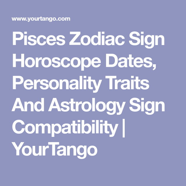 Pisces Zodiac Sign Horoscope Dates Personality Traits And Astrology