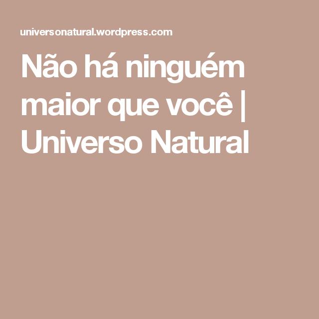 Não há ninguém maior que você   Universo Natural