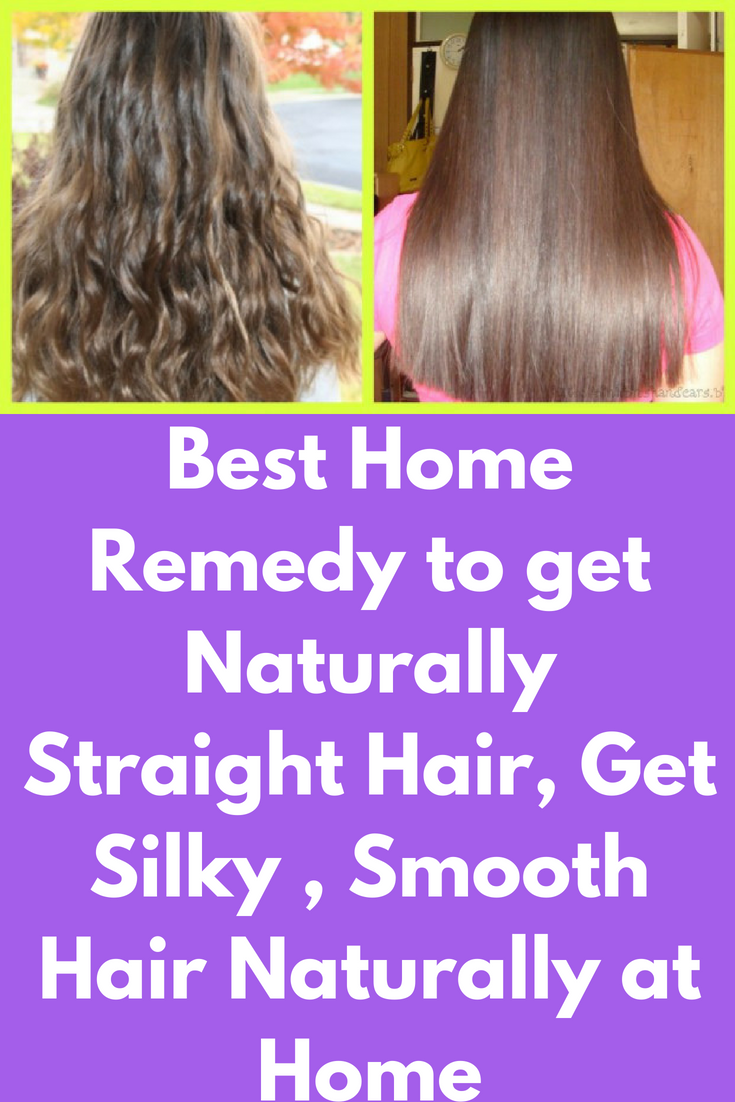 Best Home Remedy To Get Naturally Straight Hair Get Silky Smooth Hair Naturally At Home This Natural Straight Hair Straight Hairstyles Smooth Hair Remedies