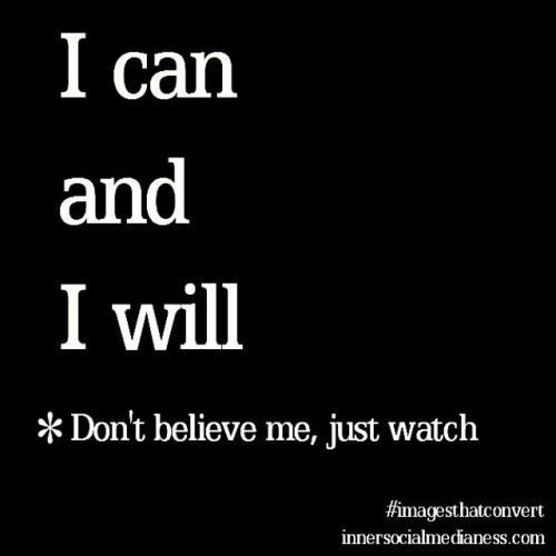I Can And I Will Don T Believe Me Just Watch Quotes Google Search Believe Quotes Sayings