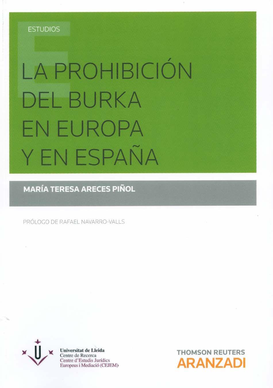 La prohibición del burka en Europa y en España / Mª Teresa Areces Piñol; prólogo de Rafael Navarro-Valls, 2014