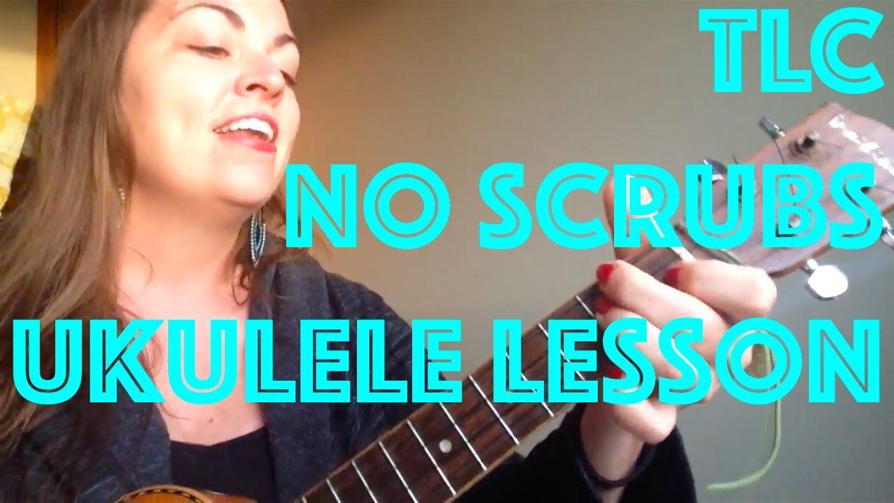 Tlc No Scrubs Ukulele Lesson And Chords Ukulele Lessons Pinterest