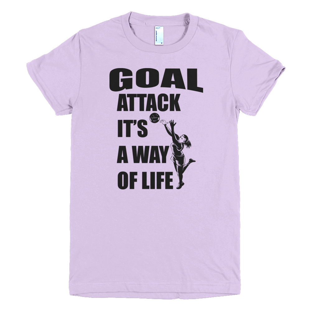 Goal Attack It S A Way Of Life Netball T Shirt Https Feelmyvibe Com Products Goal Attack Netball T Shirt Netball Shirts T Shirts For Women