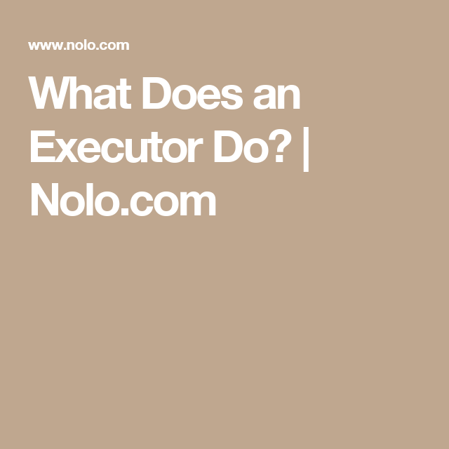 What does an executor do nolo executor of a will pinterest what does an executor do nolo solutioingenieria Choice Image
