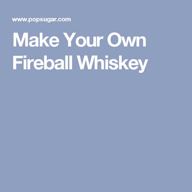 Make Your Own Fireball Whiskey Recipe Fireball Whiskey Homemade Fireball Recipe Fireball Recipes