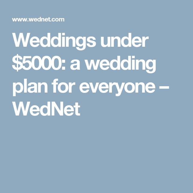 Wedding Ideas On A Tight Budget: Weddings Under $5000: A Wedding Plan For Everyone