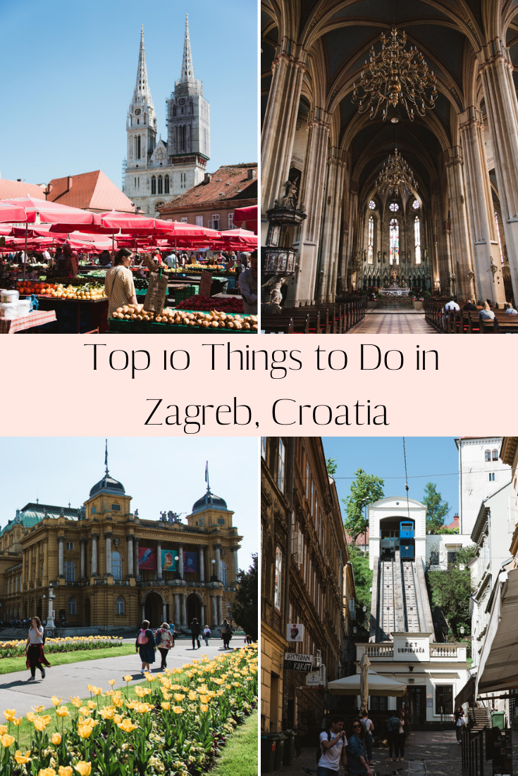 Top 10 Things To Do In Zagreb Croatia For The Love Of Wanderlust Europe Travel Eastern Europe Travel Croatia