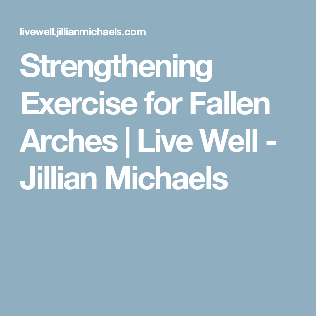Strengthening Exercise for Fallen Arches | Live Well - Jillian Michaels