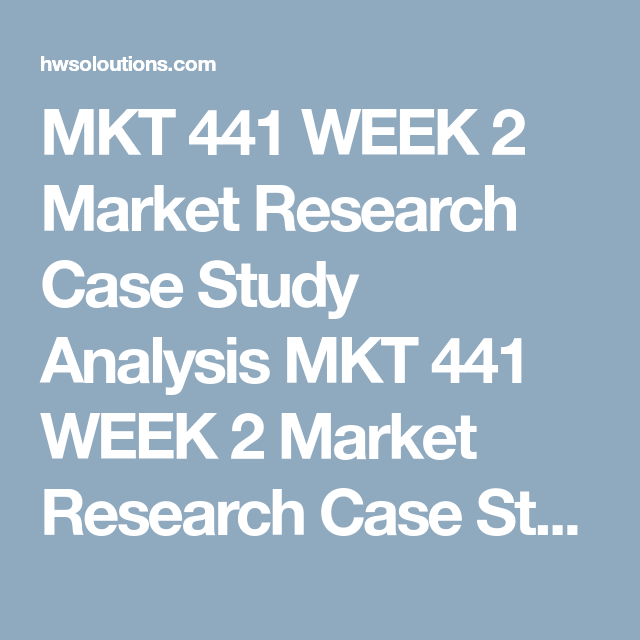 Mkt 441 Week 2 Market Research Case Study Analysis All Assignments Class Market Research Analysis Case Study